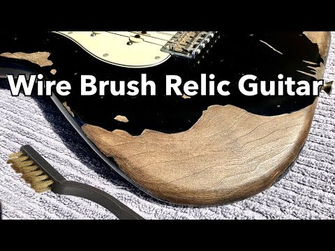 Wire Brush Guitar For A Relic Look
