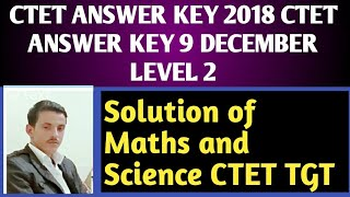 Ctet Maths and science answer key paper 2 || detailed solution of maths and science ctet 2018