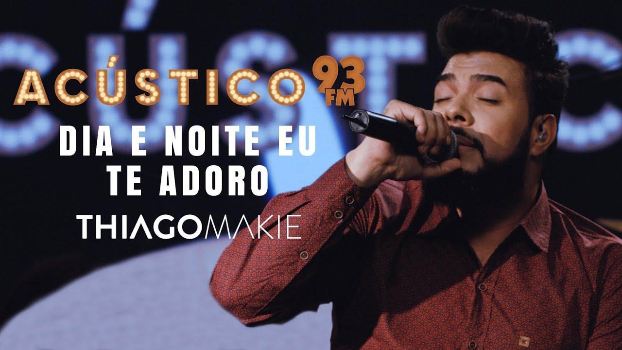 Thiago Makie - DIA E NOITE EU TE ADORO - Acústico 93 - AO VIVO - 2019