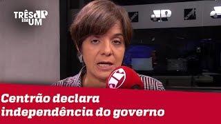 #VeraMagalhães: Centrão dá passo para trás, mas declara independência do governo