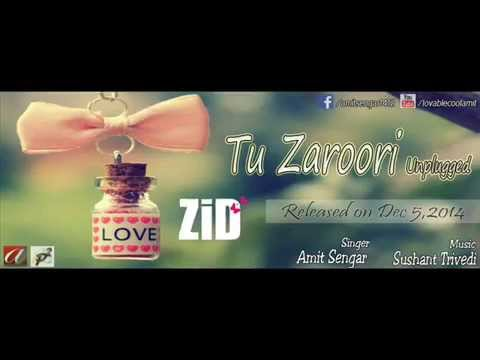 Zid_ 'Tu Zaroori' (Unplugged Male Version)...
