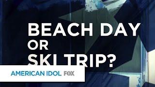 Beach Day or Ski Trip? - AMERICAN IDOL XIV