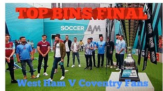 ⚽️COVENTRY CITY FANS VS WEST HAM FANS TOP BINS FINAL🏆 (SOCCER AM)
