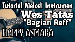 Tutorial Melodi Instrumen - Wes Tatas (HAPPY ASMARA) (PART 3 - BAGIAN REFF)