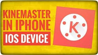 Kinemaster In Iphone ios Device 2018