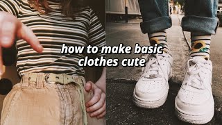 HOW TO MAKE BASIC CLOTHES LOOK CUTE/AESTHETIC