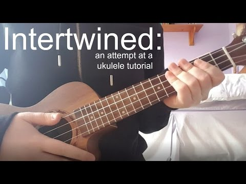 Intertwined: an attempt at a ukulele tutorial