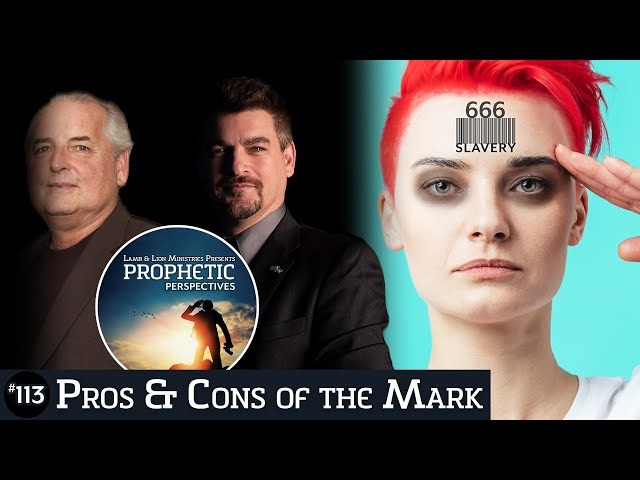 Pros & Cons of the Mark | Prophetic Perspectives #113
