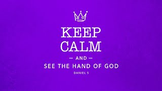 Keep Calm and See The Hand of God Daniel 5