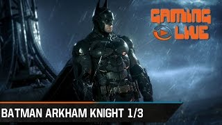 Gaming Live - Batman Arkham Knight - 1/3 : Survol de Gotham City