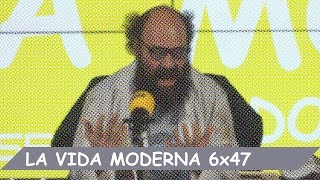 La Vida Moderna | 6x47 | A ver qué pasa