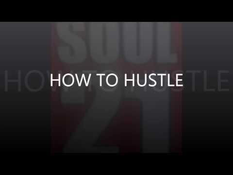 Soul 21 Street Radio Show: Ep. 108  HOW TO HUSTLE