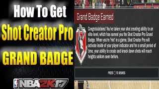 nba 2k17 badge tutorial how to get shot creator pro grand badge