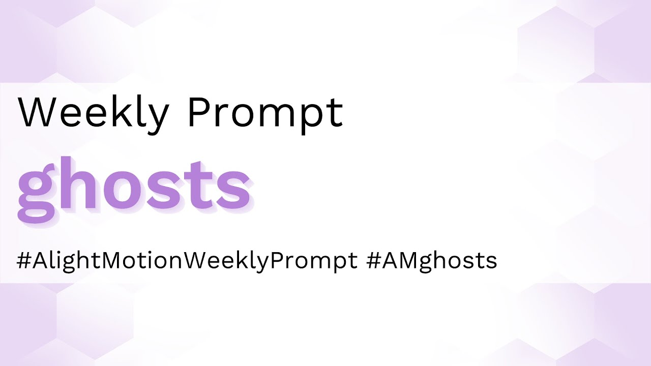 Ghosts - Alight Motion Weekly Prompt