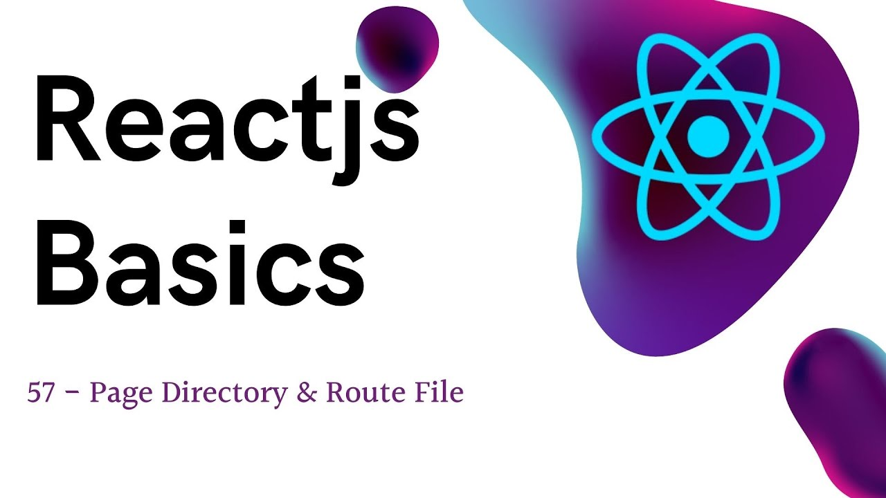 57 ReactJS Basics - Page Dir and Route File