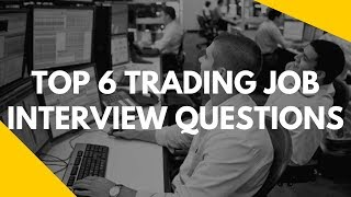Top 6 Trading Job Interview Questions 🙋