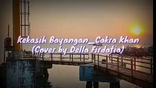 Kekasih Bayangan Cakra khan Cover by Della firdatia Lirik Bikin Baper