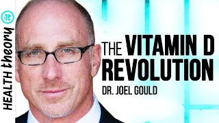 Perfect Your Health with the Power of Vitamin D   Dr. Joel Gould on Health Theory