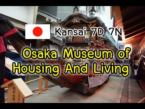 Kansai Day2(Ep20): Osaka; Osaka Museum of Housing and Living