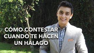 Cómo contestar cuando te hacen un halago | Humberto Gutiérrez
