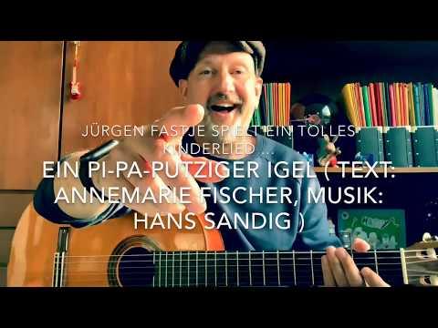 Ein pi-pa-putziger Igel ( Text: Annemarie Fischer, Musik: Hans Sandig ), h.v. J. Fastje !