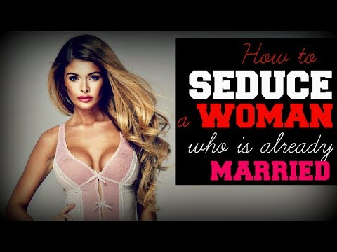 How To Seduce A Woman Who Is 💞Already Married💞