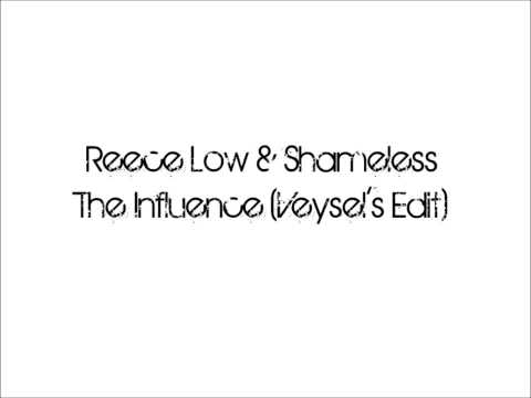 Reece Low & Shameless - The Influence (Veysool's Edit)