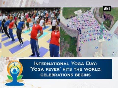 International Yoga Day: 'Yoga fever' hits the world, celebrations begins - ANI News