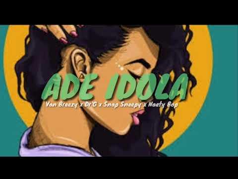 ADE IDOLA - Van Breezy X Dr'G X Snap Sneepy X Naety Bop
