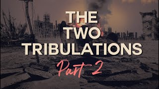 The Christian Contrarian TheTwo Tribulations Part 2