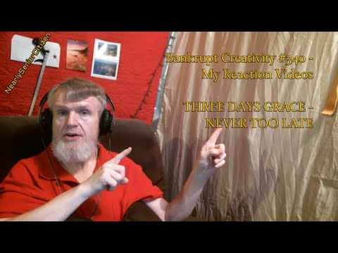 THREE DAYS GRACE - NEVER TOO LATE : Bankrupt Creativity #340 - My Reaction Videos