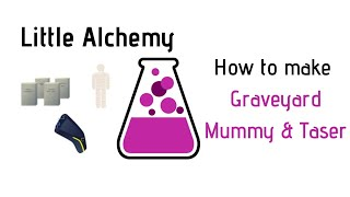 Little Alchemy-How To Make Graveyard, Mummy & Taser Cheats & Hints