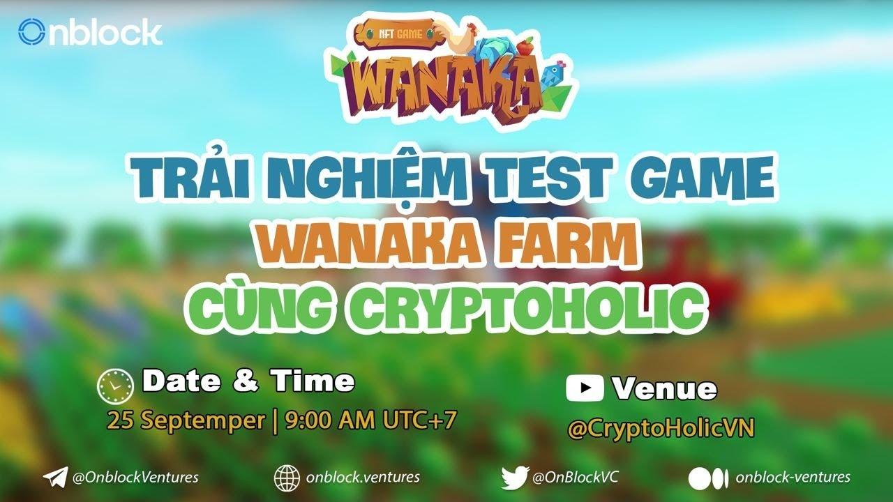 #1 Test game WANAKA FARM cùng Cryptoholic