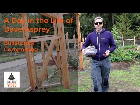 Bulletproof Composting - A Day in the Life of Dave Asprey
