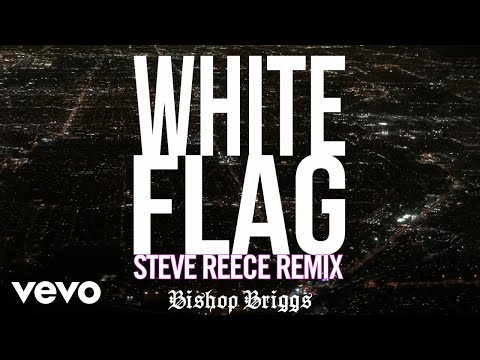 Bishop Briggs - White Flag (Steve Reece Remix / Audio)
