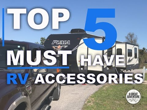 Top 5 Must Have RV Accessories