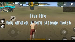 Free Fire - Only airdrop. A very strange match.