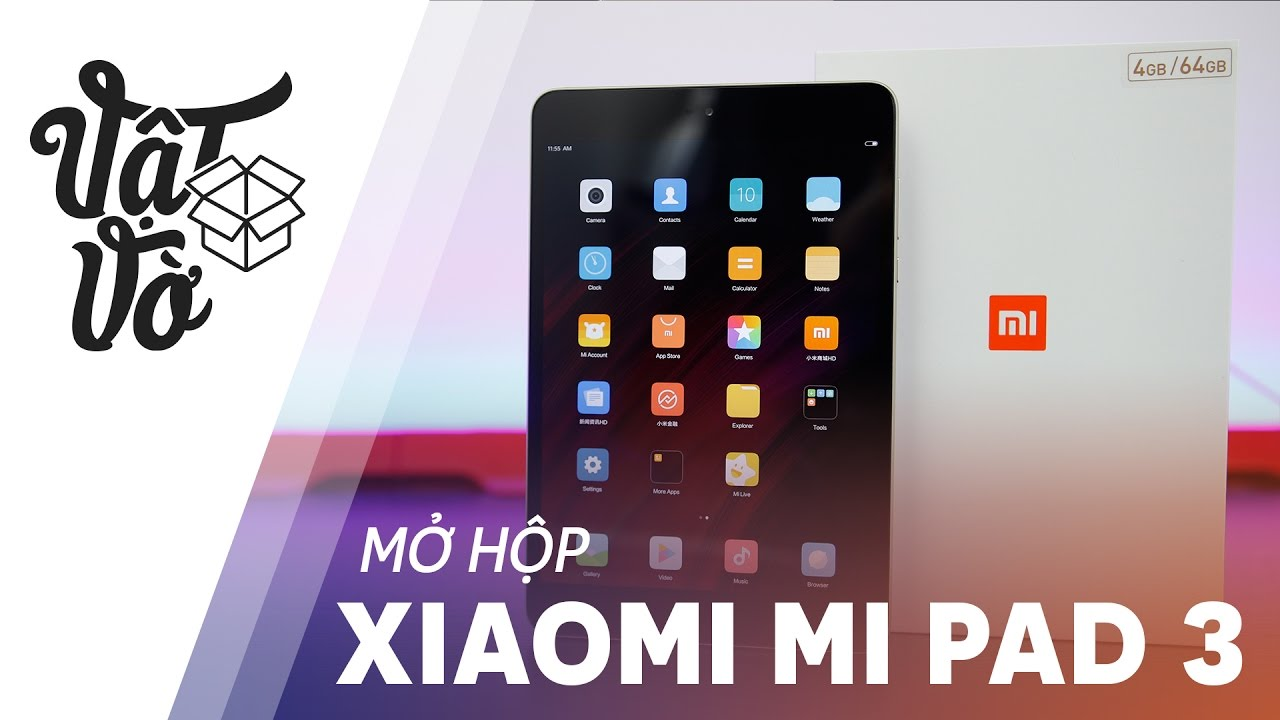 Vật Vờ| Mở hộp Xiaomi Mi Pad 3 giá gần 6 triệu