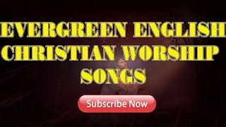 Evergreen English Christian Devotional Worship Songs