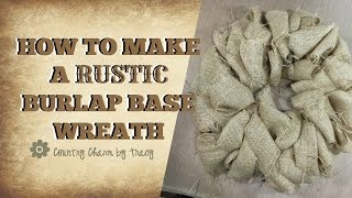 How to Make a Rustic Burlap Wreath Base with Country Frayed Edges