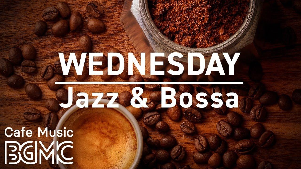 WEDNESDAY Café Music - Positive Jazz & Bossa Nova - Good Morning Coffee Music