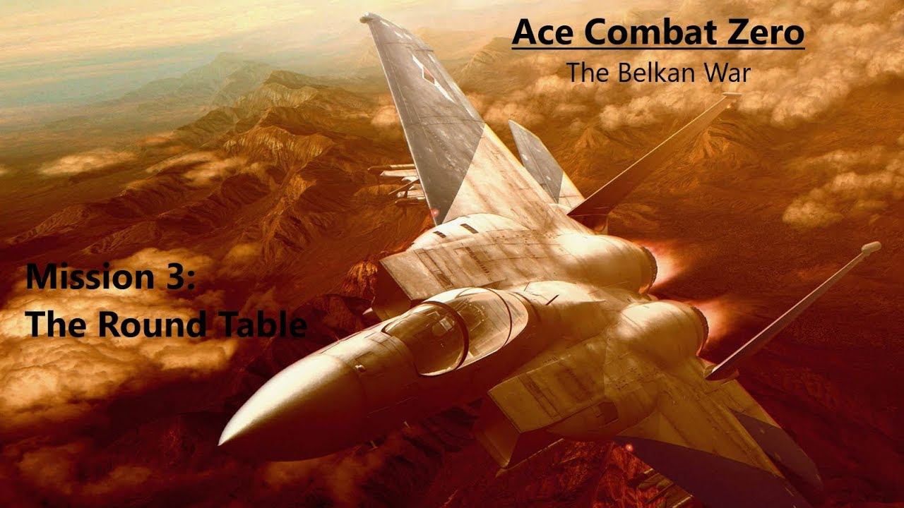 The Round Table Ace Combat.Ace Combat Zero The Belkan War Mission 3 The Round Table Knight