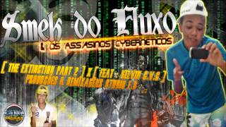 SMEEK DOO FLUUXO & OS ASSASINOS CYBERNETICOS [ THE EXTINCTION PART 2 ]