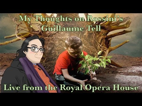 My Thoughts on Rossini's Guillaume Tell Live from the Royal Opera House