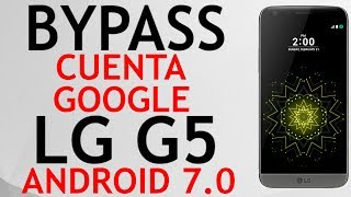 BYPASS CUENTA GOOGLE LG G5 ANDROID 7.0 MAYO 2017 (English subtitled)