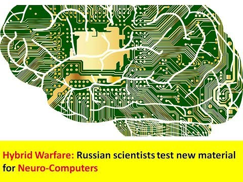 Hybrid Warfare: Russian scientists test new material for Neuro-Computers