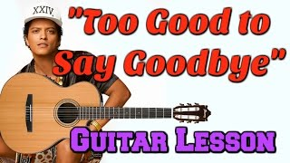 Too Good To Say Goodbye - Bruno Mars GUITAR TUTORIAL
