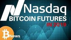NASDAQ Announces Bitcoin 2019 Futures!! - Today's Crypto News