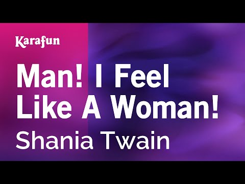 Karaoke Man! I Feel Like A Woman! - Shania Twain *