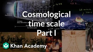 Cosmological time scale 1 | Scale of the universe | Cosmology & Astronomy | Khan Academy